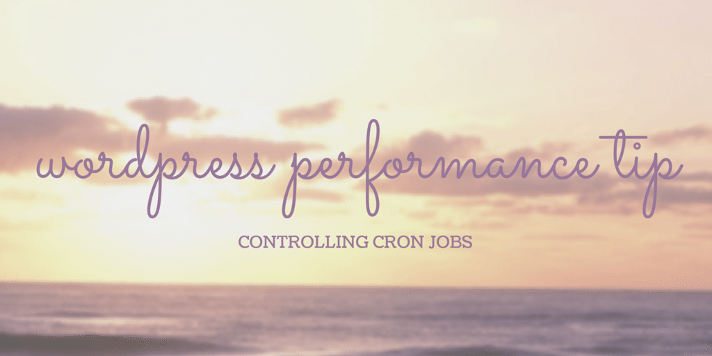 WordPress Performance Tip Controlling Cronjobs Written on Beach Background