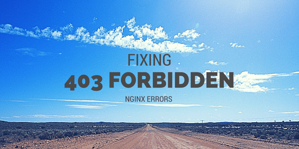 Fixing 403 Forbidden Nginx Errors Written on Dirt Road Background