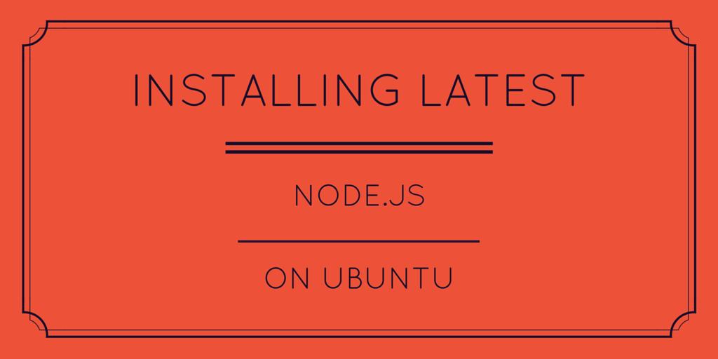 Installing Latest Node.js on Ubuntu2