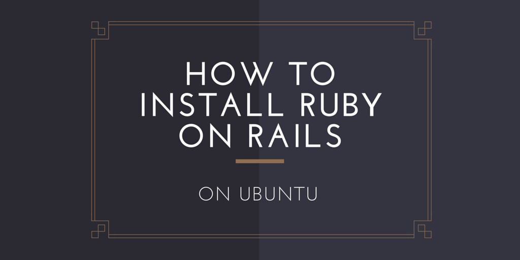How To Install Ruby on Rails on Ubuntu