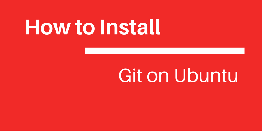 How to Install Git on Ubuntu Written on Red Background