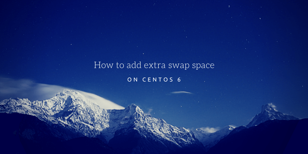 How to add extra swap space on CentOS 6 Written on Mountain Background