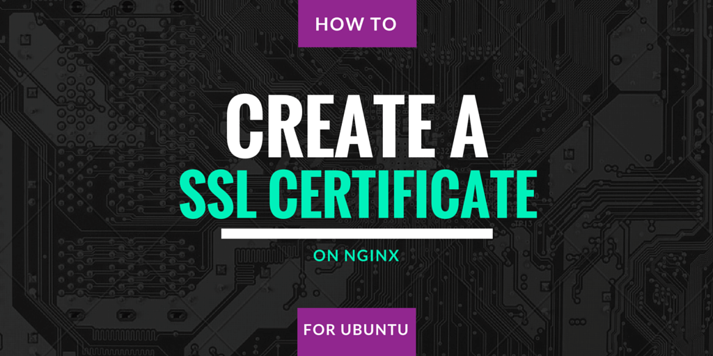 How To Create a SSL Certificate on Nginx for Ubuntu Written on Microchip Pattern Background