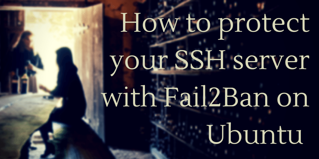 How to protect your SSH server with Fail2Ban on Ubuntu Written on Winery Background