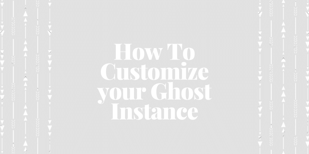 How To Customize your Ghost Instance Written on Light Background