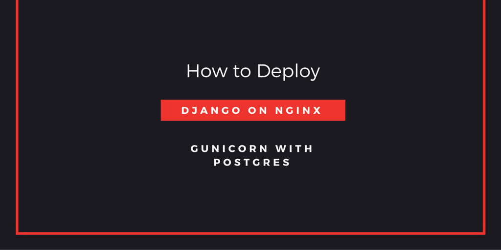 How To Deploy Django on Nginx, Gunicorn with Postgres Written on Black Background