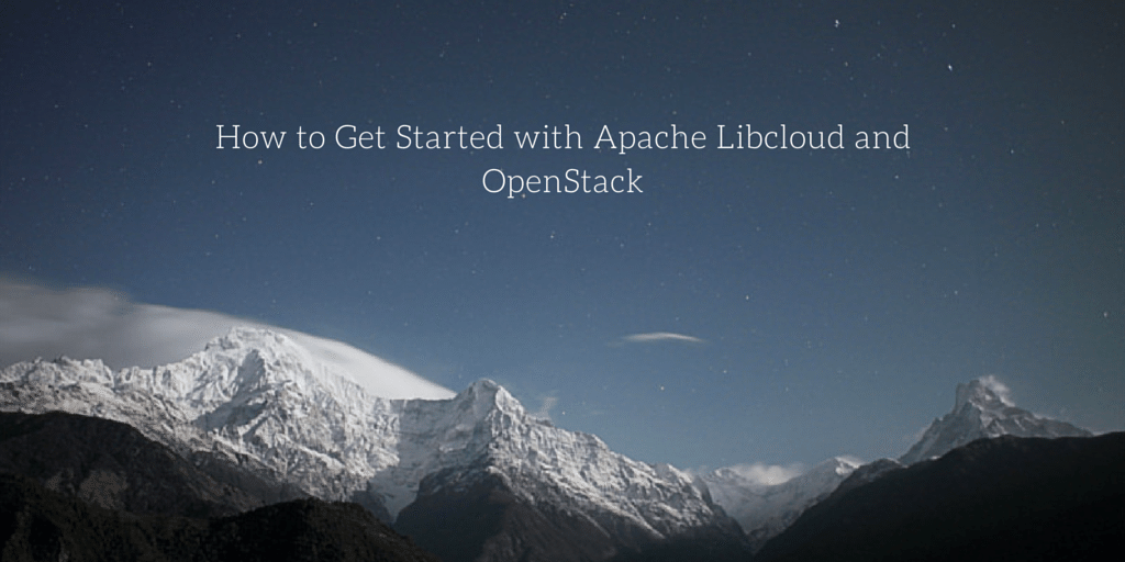 How To Get Started with Apache libcloud and OpenStack Written on Snowy Mountain Background