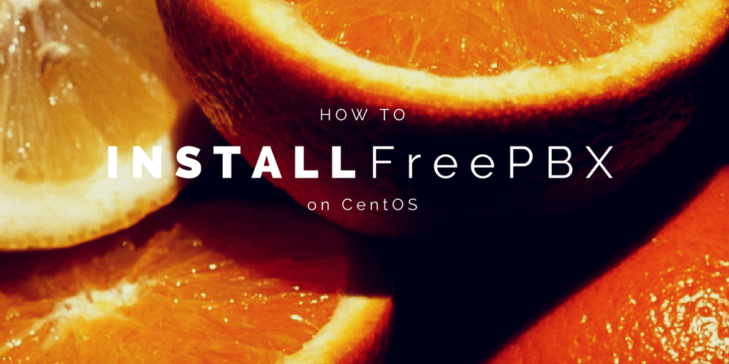 How To Install FreePBX on CentOS Written on Sliced Oranges Background