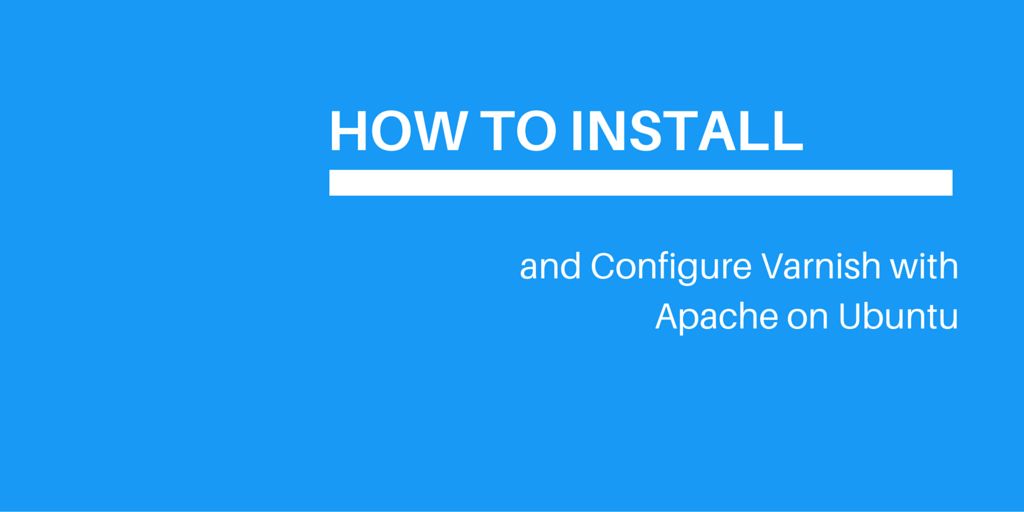 How To Install and Configure Varnish with Apache on Ubuntu Written on Blue Background