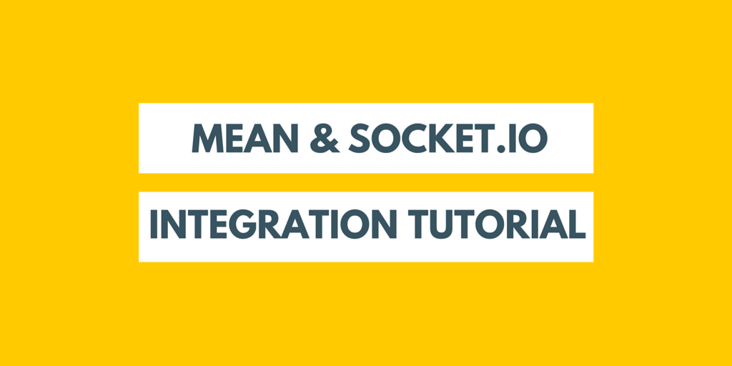 MEAN & Socket.IO Integration Tutorial Written on Yellow Background