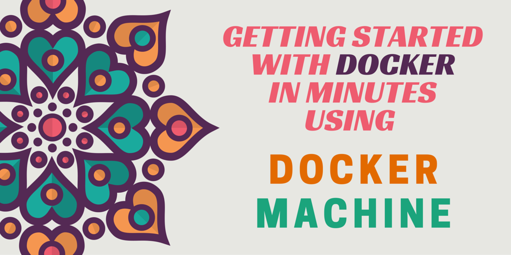 Getting started with Docker in minutes using Docker Machine Written on Tan Background