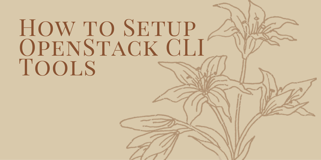 How to Setup OpenStack CLI Tools Written on Flower Background