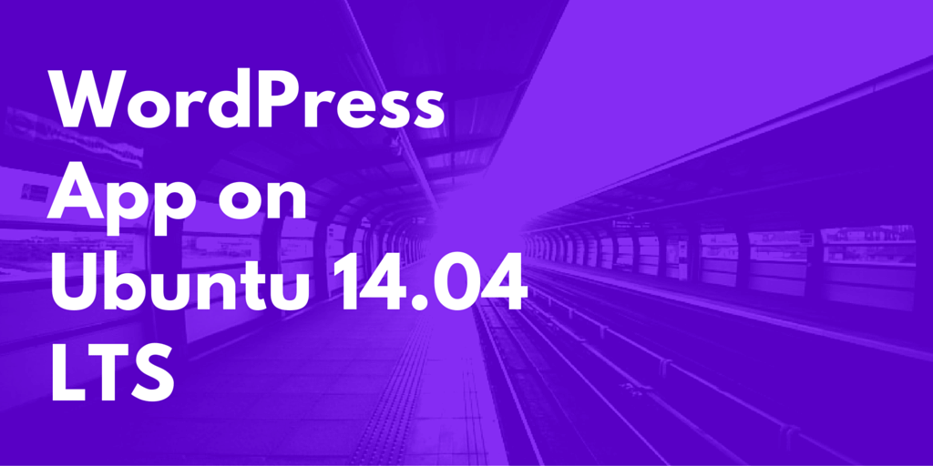 WordPress App on Ubuntu 14.04 LTS Written on Train Background