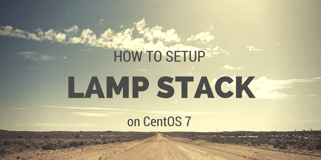 How To setup LAMP stack on CentOS 7 Written on Dirt Road Background