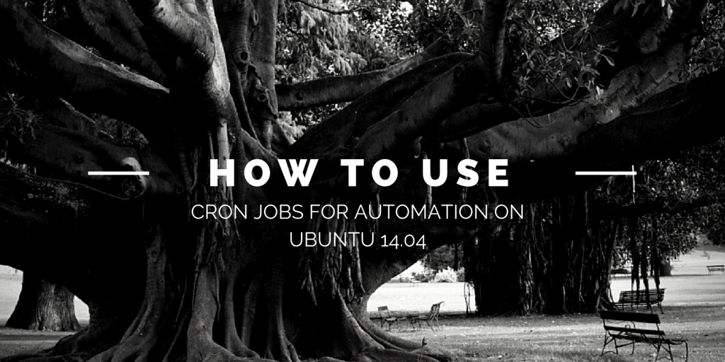 How to use cron jobs for automation on Ubuntu 1404 Written on Park Background