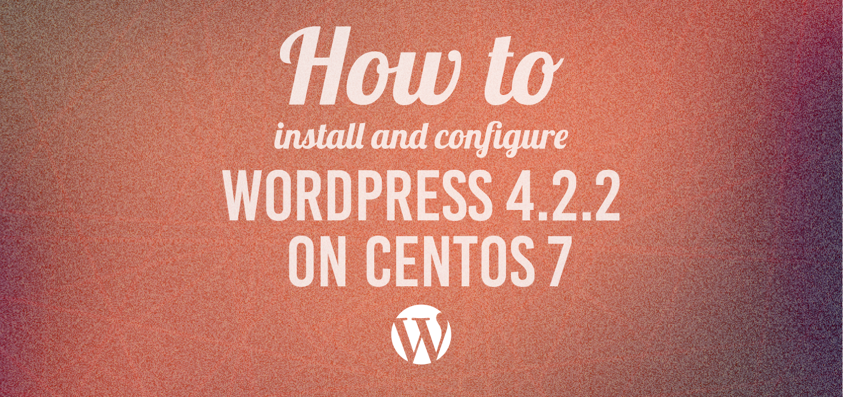 How to Install and Configure Wordpress on Centos on Gradient Background
