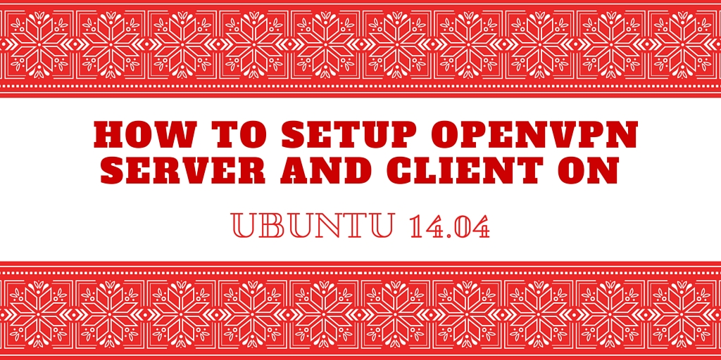 How to Setup OpenVPN Server and Client on Ubuntu 14.04 on Holiday Background