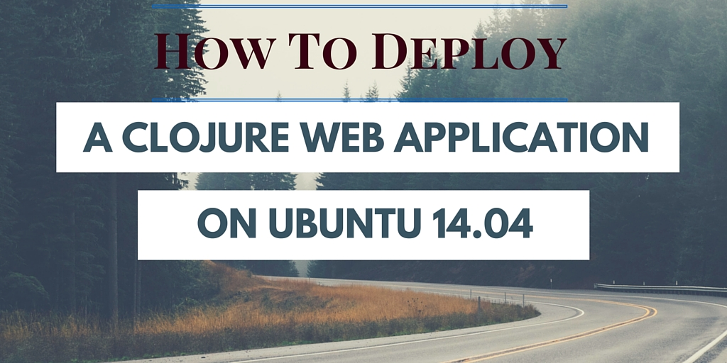 How to Deploy Clojure Web App on Ubuntu 14.04 on Rural Road Background