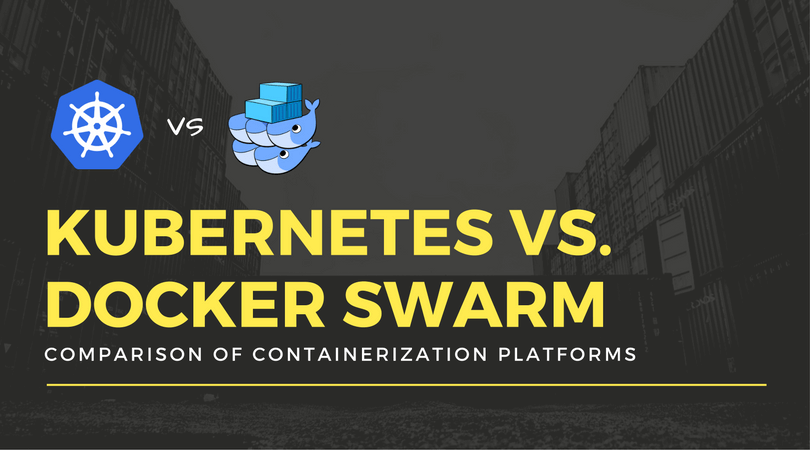 Kubernetes Vs Docker Swarm - A Comparison of Containerization Platform