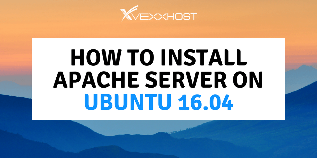 How to Install Apache Server on Ubuntu 16.04 on Mountain Background