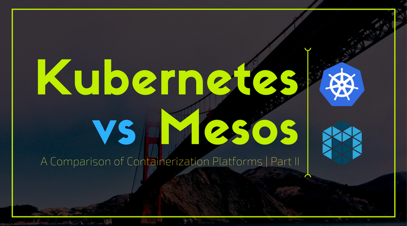 Kubernetes vs Mesos Over Golden Gate Bridge Background