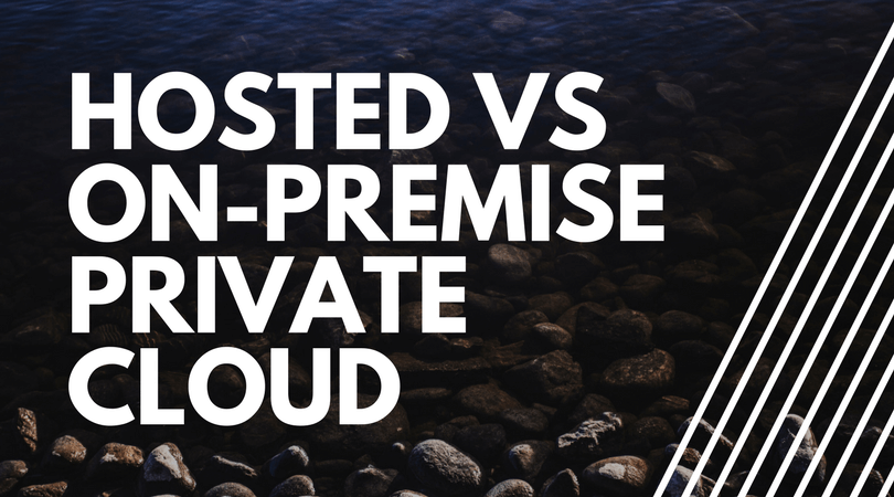 Hosted VS On-Premise Private Cloud Cloud Computing Strategy