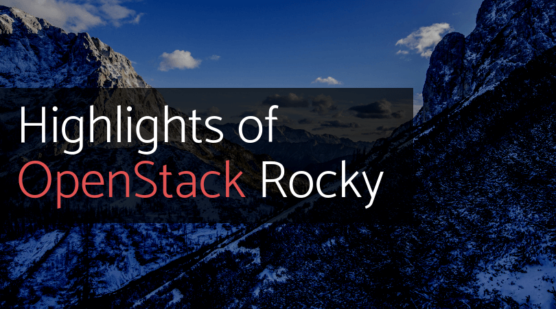 Highlight of OpenStack Rocky