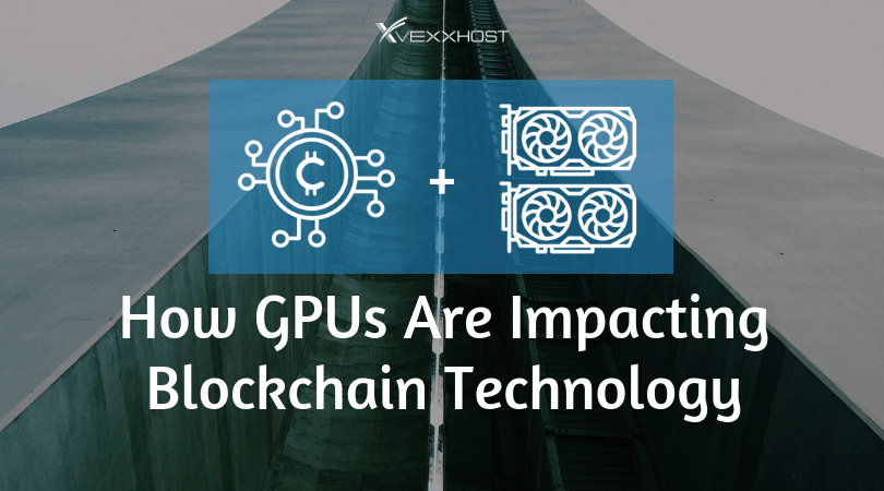 How GPUs Are Impacting Blockchain Technology