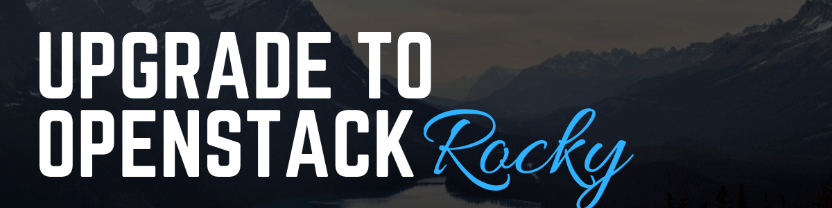 Final Upgrade of the Year to OpenStack's Rocky Release