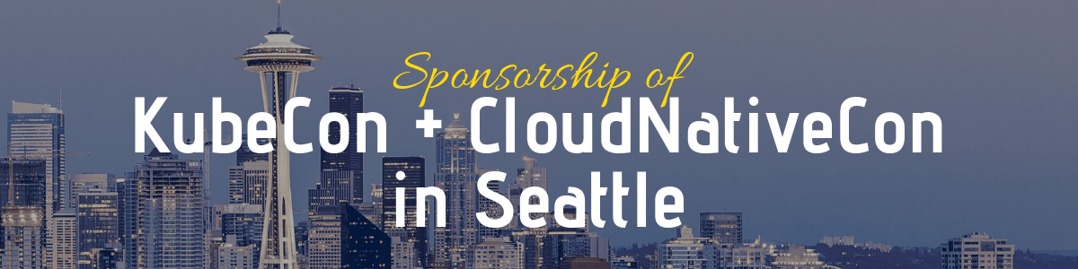 Sponsorship & Attendance of KubeCon + CloudNativeCon in Seattle