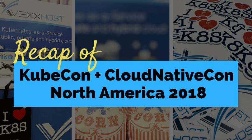 Recap of KubeCon + CloudNativeCon North America 2018