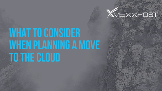 What To Consider When Planning A Move To The Cloud