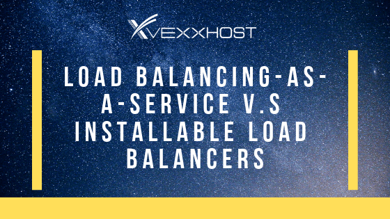 Load Balancing-As-A-Service vs. Installable Load Balancers