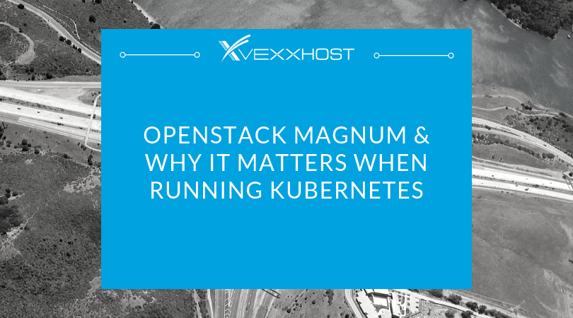 OpenStack Magnum and Why it Matters When Running Kunernetes
