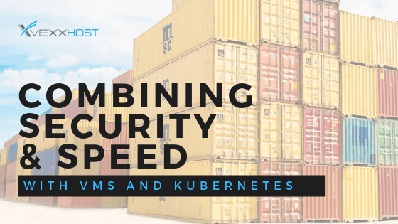 Combining Security and Speed With Virtual Machines and Kubernetes