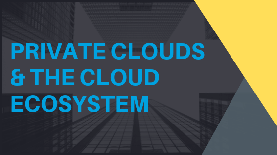 Private Clouds & The Cloud Ecosystem