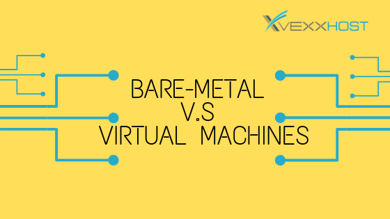Bare-Metal vs. Virtual Machines