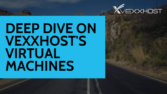 Deep Dive on VEXXHOST's Virtual Machines