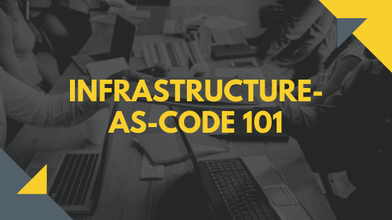 Infrastructure-As-Code 101