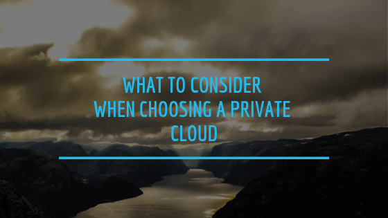What To Consider When Choosing A Private Cloud