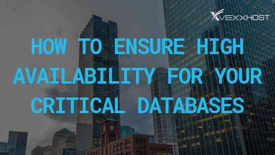 How to Ensure High Availability for Your Critical Databases