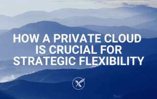 How a Private Cloud is Crucial for Strategic Flexibility
