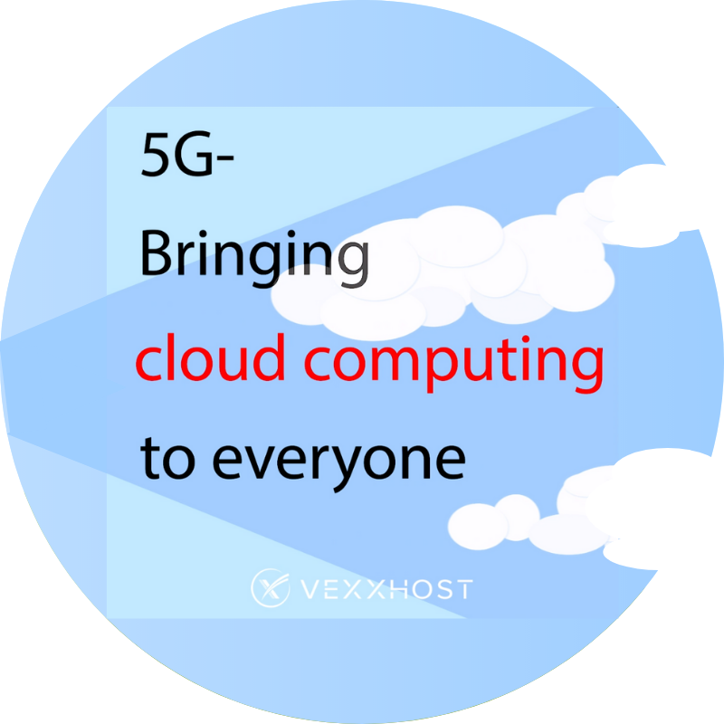 5G-Bringing cloud computing to everyone