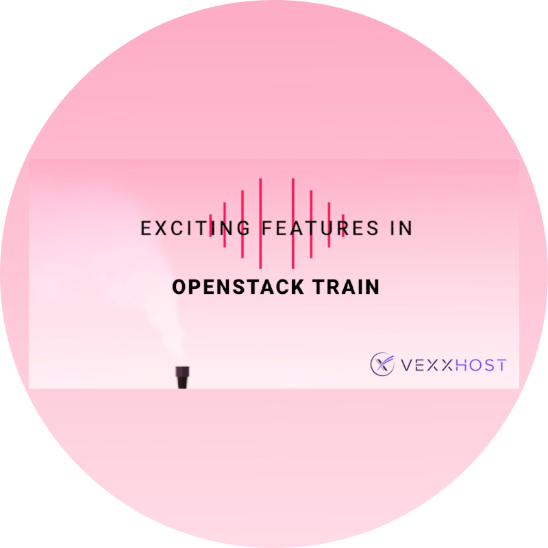 Exciting Features in OpenStack Train