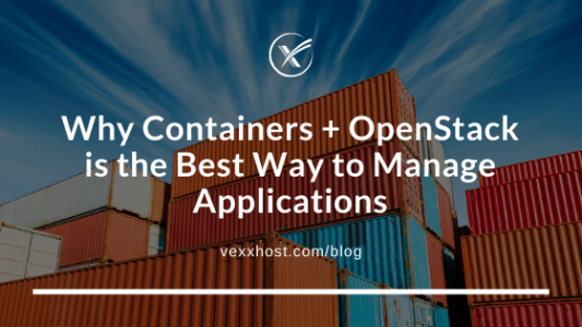 Why Containers + OpenStack = The Best Way To Manage Applications