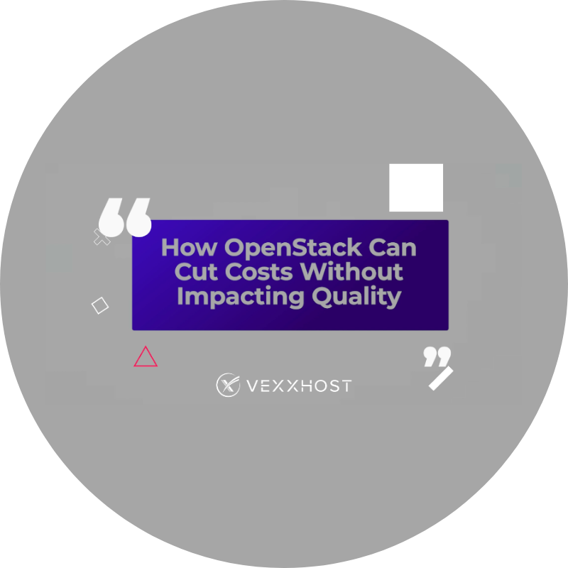 How OpenStack Can Cut Costs Without Impacting Quality
