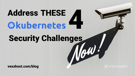 Address These 4 Kubernetes Security Challenges Now