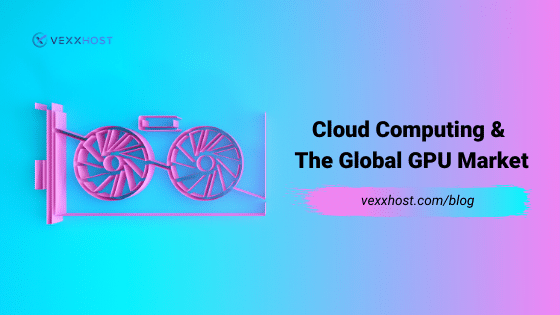 Cloud Computing And The Global GPU Market