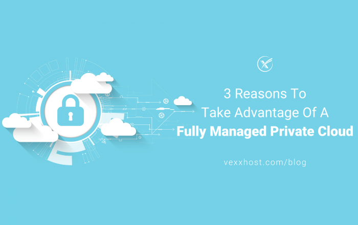 3 Reasons To Take Advantage Of A Fully Managed Private Cloud