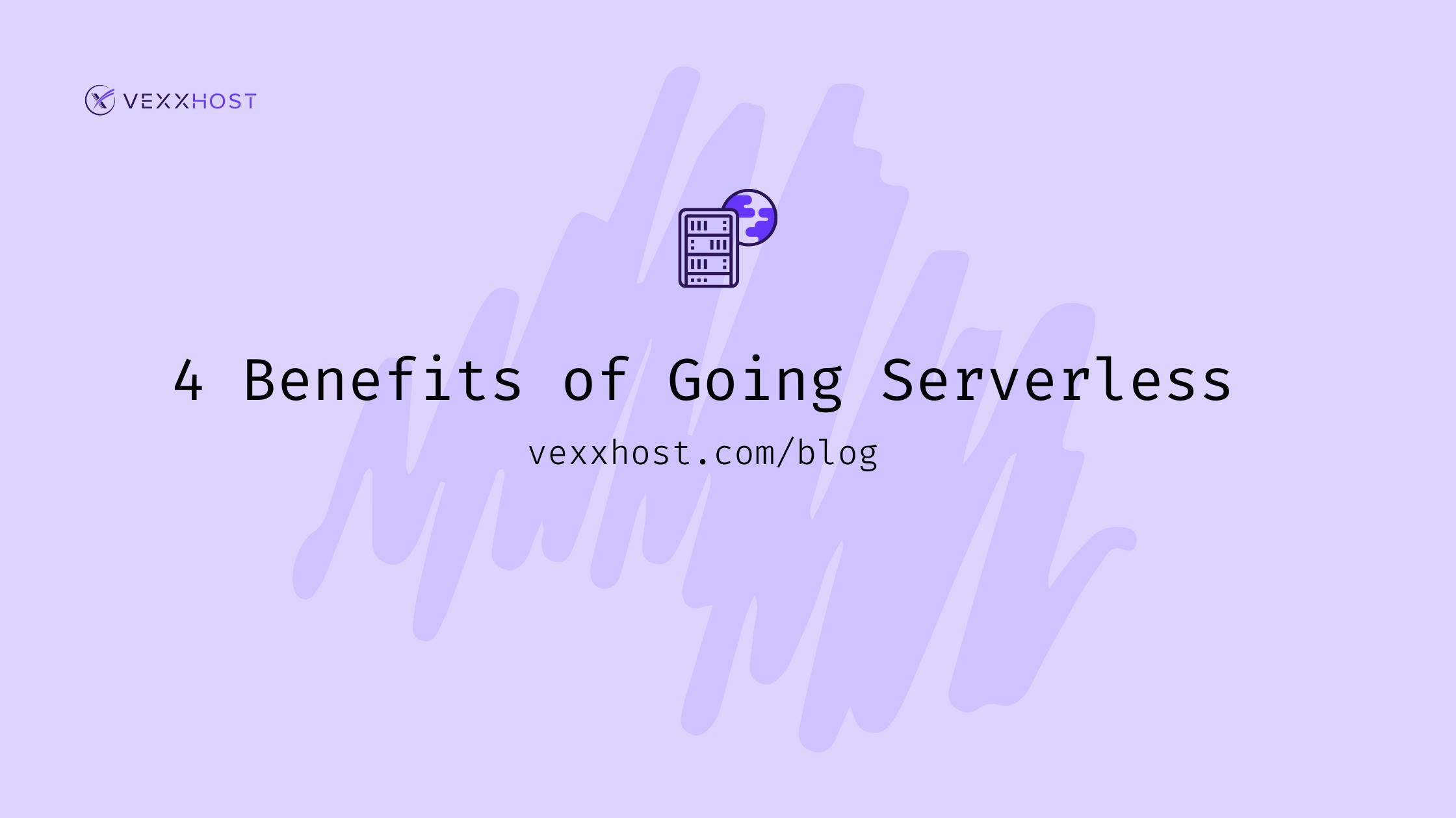 4 Benefits of Going Serverless